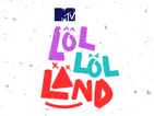MTV LOL LOL LAND